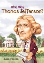 Who Was Thomas Jefferson? ebook by Dennis Brindell Fradin,Nancy Harrison,John O'Brien