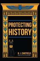 Protecting History ebook by B. J. Chatfield