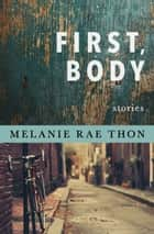 First, Body - Stories ebook by Melanie Rae Thon