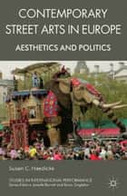Contemporary Street Arts in Europe ebook by S. Haedicke