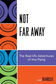 Not Far Away - The Real-life Adventures of Ima Pipiig ebook by Steve Beard
