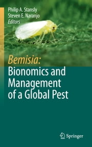 Bemisia: Bionomics and Management of a Global Pest ebook by Philip A. Stansly,Steven E. Naranjo