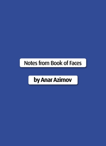 Notes from Book of Faces ebook by Anar Azimov