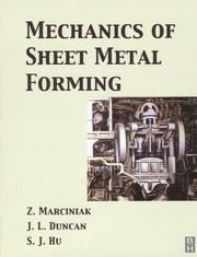 Mechanics of Sheet Metal Forming ebook by Jack Hu,Zdzislaw Marciniak,John Duncan