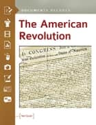 The American Revolution: Documents Decoded ebook by Neil Gould