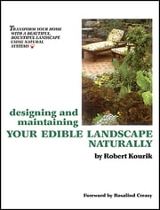Designing and Maintaining Your Edible Landscape Naturally ebook by Robert Kourik,Mark Kane,Rosalind Creasy,Maia Massion