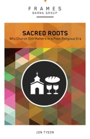 Sacred Rood, eBook - Why the Church Still Matters ebook by Barna Group,Jon Tyson
