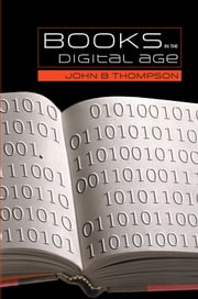 Books in the Digital Age - The Transformation of Academic and Higher Education Publishing in Britain and the United States ebook by John B. Thompson