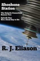 Shoshone Station #1: Not a Good Day to Die - The Galactic Consortium, #10 ebook by
