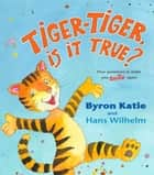 Tiger-Tiger, Is It True? ebook by Byron Katie, Hans Wilhelm