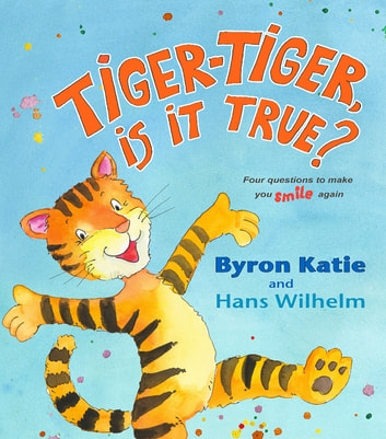 Tiger-Tiger, Is It True? ebook by Byron Katie,Hans Wilhelm