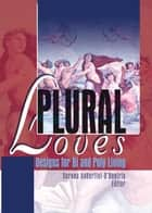 Plural Loves - Designs for Bi and Poly Living ebook by Serena Anderlini-D'Onofrio