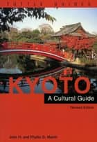 Kyoto a Cultural Guide - Revised Edition ebook by John H. Martin, Phyllis G. Martin