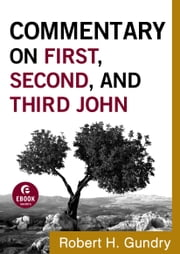 Commentary on First, Second, and Third John (Commentary on the New Testament Book #18) 電子書 by Robert H. Gundry
