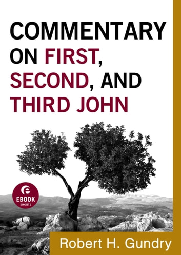 Commentary on First, Second, and Third John (Commentary on the New Testament Book #18) ebook by Robert H. Gundry