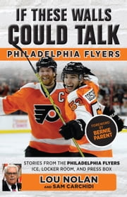 If These Walls Could Talk: Philadelphia Flyers ebook by Lou Nolan, Sam Carchidi, Sam Carchidi,...