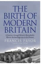 The Birth of Modern Britain: A Journey into Britain's Archaeological Past: 1550 to the Present 電子書籍 by Francis Pryor