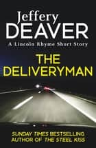 The Deliveryman - A Lincoln Rhyme Short Story ebook by