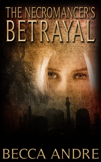 The Necromancer's Betrayal (The Final Formula Series, Book 2.5) ebook by Becca Andre