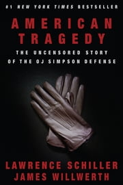 American Tragedy: The Uncensored Story of the O.J. Simpson Defense ebook by Lawrence Schiller