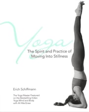 Yoga The Spirit And Practice Of Moving Into Stilln ebook by Erich Schiffmann