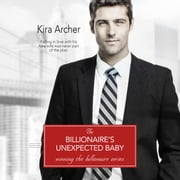 Billionaire's Unexpected Baby, The audiobook by Kira Archer