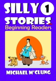Silly Stories for Beginning Readers: Volume 1 ebook by Michael McClung