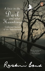 Face in the Dark and Other Haunting Stories ebook by Ruskin Bond
