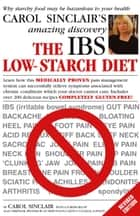 The IBS Low-Starch Diet - Why starchy food may be hazardous to your health ebook by Carol Sinclair