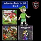 Adventure Books for Kids - 3 in 1 Bundle of Short Children's Adventures audiobook by Jeff Child