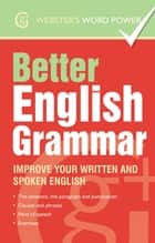 Webster's Word Power Better English Grammar - Improve Your Written and Spoken English ebook by Betty Kirkpatrick
