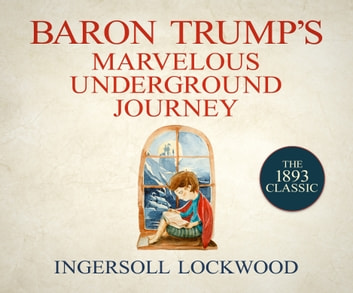 Baron Trump's Marvelous Underground Journey audiobook by Ingersoll Lockwood,Gildart Jackson
