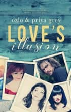 Love's Illusion ebook by Priya Grey, Ozlo Grey