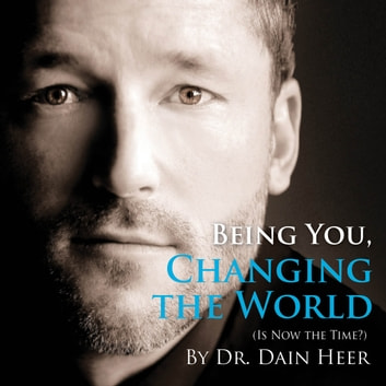 Being You, Changing The World audiobook by Dr. Dain Heer