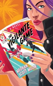 The Vigilante Game - The Golden Arrow Mysteries, #3 ebook by Meghan Scott Molin