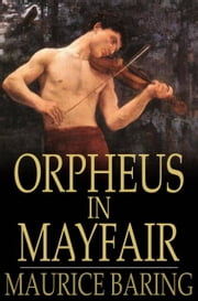 Orpheus in Mayfair - And Other Stories and Sketches ebook by Maurice Baring