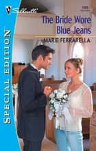 The Bride Wore Blue Jeans ebook by Marie Ferrarella