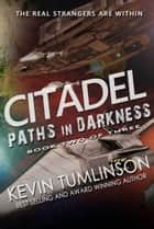 Citadel: Paths in Darkness - Citadel, #2 ebook by Kevin Tumlinson