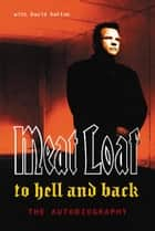To Hell And Back - An Autobiography ebook by Meat Loaf, David Dalton