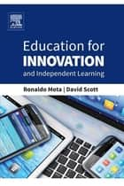 Education for Innovation and Independent Learning ebook by Ronaldo Mota, David Scott