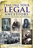 Tracing Your Legal Ancestors ebook by Stephen Wade