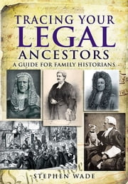 Tracing Your Legal Ancestors - A Guide for Family Historians ebook by Stephen Wade