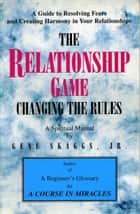 The Relationship Game: Changing the Rules Based on A Course in Miracles ebook by Gene Skaggs Jr