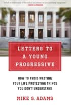 Letters to a Young Progressive ebook by Mike S. Adams
