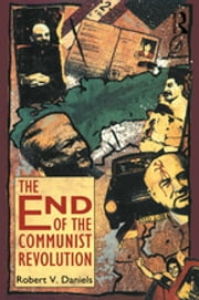 The End of the Communist Revolution ebook by Robert V. Daniels