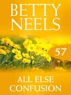 All Else Confusion (Betty Neels Collection) ebook by Betty Neels