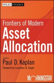 Frontiers of Modern Asset Allocation ebook by Paul D. Kaplan,Laurence B. Siegel