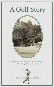 A Golf Story ebook by Charles Price,Arnold Palmer