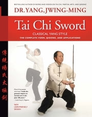 Tai Chi Sword Classical Yang Style 2nd ed. ebook by Dr. Yang, Jwing-Ming,Jeffery A. Bolt