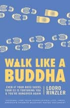 Walk Like a Buddha ebook by Lodro Rinzler